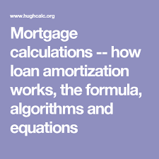 mortgage calculations how loan amortization works the formula algorithms and equations