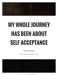Self Acceptance Quotes Enchanting My Whole Journey Has Been About Self Acceptance Picture Quotes