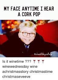 pop wine and girl memes my face anytime i hear a cork pop