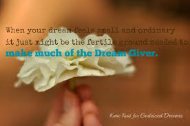 The Dream Giver Quotes Best of When Your Dreams Feel Small And Ordinary By Katie Reid For Godsized