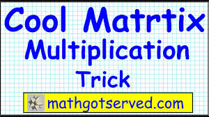 easy trick to multiply matrices cool shortcut matrix precalculus discrete maths gotserved
