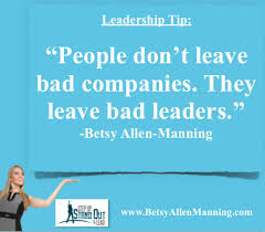 Bad Leadership Quotes Awesome People Don't Leave Bad Companies They Leave Bad LeadersBetsyAllen
