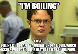 "I'm Boiling"" False. Boiling is the rapid vaporization of a liquid ... via Relatably.com"