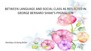 george bernard shaw pyg on between language and social class as reflected in george bernard shaw s pyg on rendayu lindung bulan