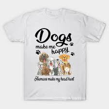 Dog Lover Gift Dogs Make Me Happy Humans Make My Head Hurt Shirt Funny Dog Unisex Shirt Unisex T Shirt
