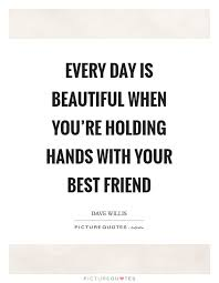 Best Beautiful Quotes Best Of Every Day Is Beautiful When You're Holding Hands With Your Best