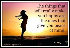 peace of mind quotes me peace of mind quotes plus perfect the things that will really make you happy are the