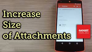 Increase Attachment Size Limit In Gmail For Android How To