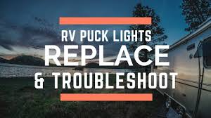 Pop Up Camper Lights Troubleshooting Rv Travel Life Rv Led Puck Lights How To Replace And Troubleshoot