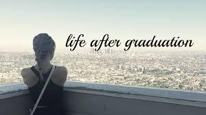 life after graduation life after graduation