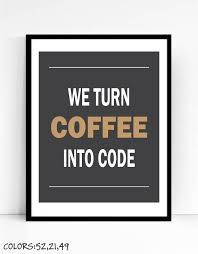 inspirational artwork for office. Winning We Turn Coffee Into Code Art Print For Geeks Wall Decor Fice  Together With Famous Office Quotes Portraits Inspirational Artwork For Office