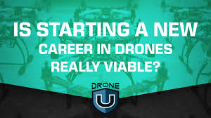 is starting a new career in drones really viable is starting a new career in drones really viable