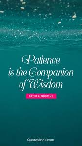 Patience Is The Companion Of Wisdom Quote By Saint Augustine