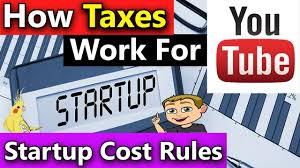 startup costs how taxes work for youtube startup cost rules explained startup