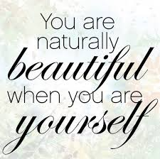 Quotes Natural Beauty Best Of You Are Naturally Beautiful When You Are Yourself Beauty Quote