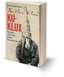 new and noteworthy virginia magazine ku klux the birth of the klan during reconstruction by elaine frantz parsons col 92