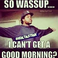 Good Morning Ghetto Quotes Best of Ghetto Good Morning Quotes Good Morning Ghetto Quotes 24 [ Gangsta
