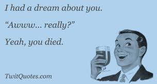 I Have A Dream Funny Quotes Best of I Had A Dream About You Awww Really Yeah You Di Funny