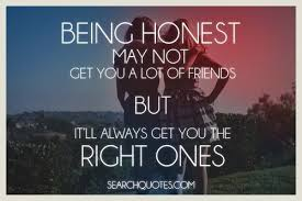 honesty quotes  sayings about being honestbeing honest   not get you a lot of friends but it    ll always get