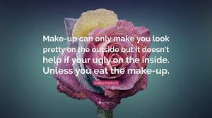 audrey hepburn e make up can only make you look pretty on the