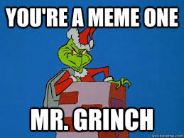the grinch memes.  Grinch Youu0027re A Meme One Mr Grinch In The Memes L
