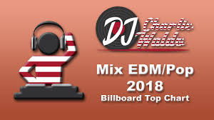 Edm 2018 Chart Mix Best Of Edm Pop Hits Billboard Top Chart 2018 By Charlie