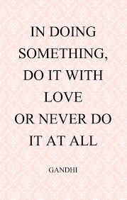 Gandhi Quotes On Love Adorable Doing Work With Love Sayings Quotes Mahatma Gandhi Quotes