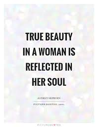 Beauty And Soul Quotes Best Of Quotes About Woman's True Beauty 24 Quotes