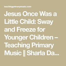 Jesus Once Was A Little Child Sway And Freeze For Younger