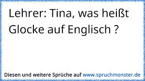 Lehrer Tina Was Heißt Glocke Auf Englisch Spruchmonsterde