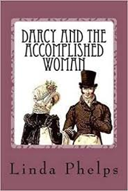 Darcy and the Accomplished Woman : A Pride and Prejudice Tale)] [By  (author) Linda Phelps] published on (September, 2014): Linda Phelps:  Amazon.com: Books