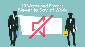 Jobzellas Guide To 10 Words And Phrases Never To Say At Work
