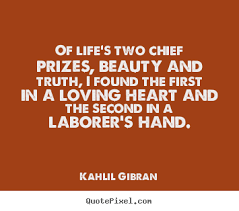 Kahlil Gibran Quotes On Beauty Best of Create Custom Picture Quotes About Life Of Life's Two Chief Prizes