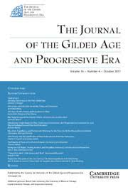 the journal of the gilded age and progressive era volume  the journal of the gilded age and progressive era volume 16 issue 4