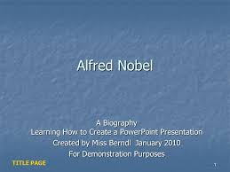 powerpoint biography alfred nobel a biography learning how to create a powerpoint