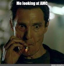 Amc) was up 19% to $19.56 wednesday afternoon, while gamestop (gme) gained 16% to $242.32. Meme Me Looking At Amc All Templates Meme Arsenal Com