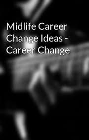 Midlife Career Change Ideas Career Change Careercounselling