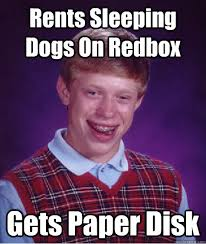 Rents Sleeping Dogs On Redbox Gets Paper Disk - Bad Luck Brian ... via Relatably.com