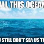 Ocean Meme Generator - Imgflip via Relatably.com