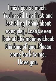 I Miss You So Much You're Still The First And Last Thing I Think Stunning I Miss You To The Moon And Back Quotes