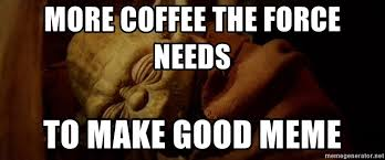 You can save the world at lunch. More Coffee The Force Needs To Make Good Meme Sleeping Yoda Meme Generator
