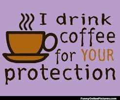 i need coffee quotes. Perfect Coffee Coffee For Your Protection A Funny Quote Explaining Why I Need  Intended Need Coffee Quotes U