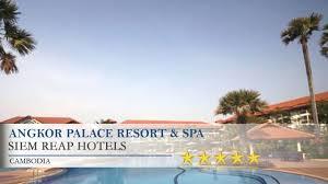 Angkor Palace Resort Spa Angkor Palace Resort Spa Siem Reap Hotels Cambodia Youtube