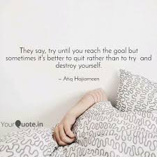 Quotes About Reaching Goals Impressive They Say Try Until You R Quotes Writings By Atiq Ur Rehman