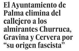 """Israel Cabrera on Twitter: """"Pero vamos a ver, en Palma saben perfectamente  quienes son Churruca, Gravina y Cervera. No los borran por franquistas sino  por ser Historia de la Gloriosa España.… https://t.co/1OqpeagIyH"""""""