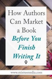 how to market your book before you finish writing it