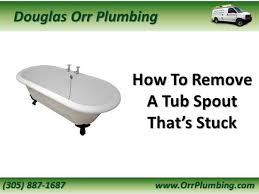 miami plumber shares how to remove a tub spout that s stuck authorstream