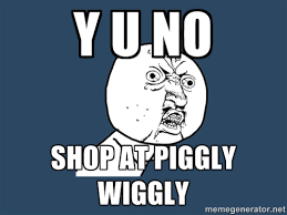 y u no shop at piggly wiggly - Y U No | Meme Generator via Relatably.com