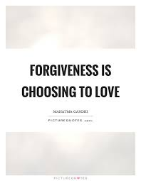 Quotes About Choosing Love Beauteous Forgiveness Is Choosing To Love Picture Quotes