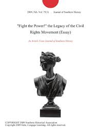 fight the power the legacy of the civil rights movement essay the legacy of the civil rights movement essay by journal of southern history on ibooks